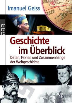 Geschichte im Überblick: Daten, Fakten und Zusammenhänge der Weltgeschichte (sachbuch) - Imanuel Geiss