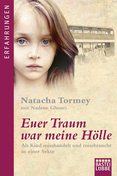 Euer Traum war meine Hölle: Als Kind misshandelt und missbraucht in einer Sekte - Tormey, Natacha