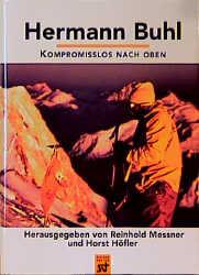 Hermann Buhl. Kompromisslos nach oben - Hermann Buhl