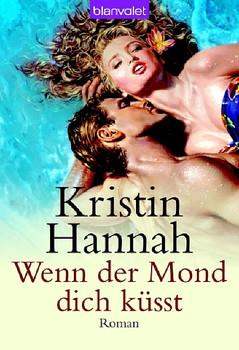 Wenn der Mond dich küsst. - Kristin Hannah