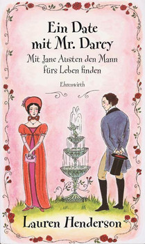 Ein Date mit Mr. Darcy. Mit Jane Austen den Mann fürs Leben finden - Lauren Henderson