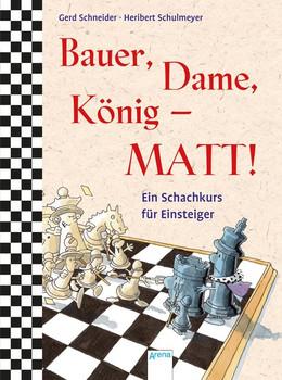 Bauer, Dame, König – MATT! - Gerd Schneider  [Taschenbuch]