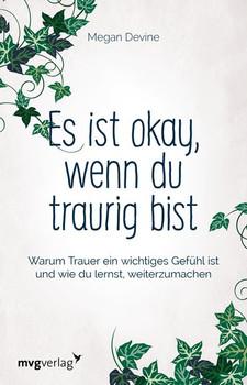 Es ist okay, wenn du traurig bist. Warum Trauer ein wichtiges Gefühl ist und wie du lernst, weiterzumachen - Megan Devine  [Taschenbuch]