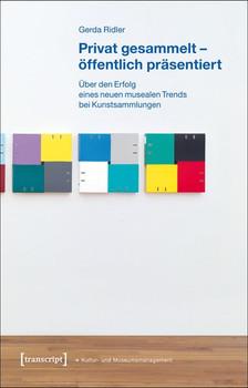 Privat gesammelt - öffentlich präsentiert: Über den Erfolg eines neuen musealen Trends bei Kunstsammlungen - Gerda Ridler
