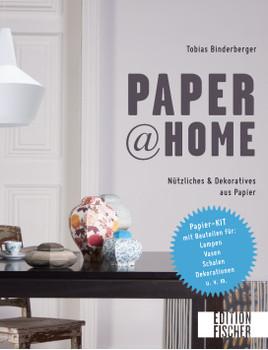 Paper@home: Nützliches & Dekoratives aus Papier - Papier-KIT mit Bauteilen für Lampen, Vasen, Schalen, Dekorationen u. v. m. - Binderberger, Tobias