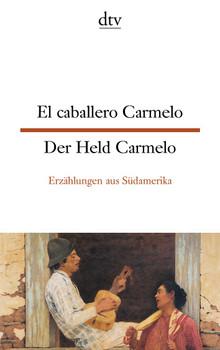El caballero Carmelo Der Held Carmelo: Erzählungen aus Südamerika