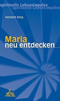 Maria neu entdecken - Herbert King