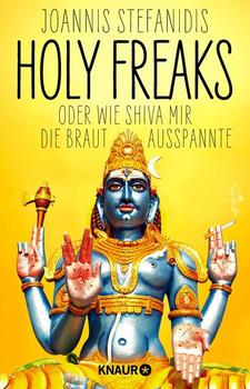 Holy Freaks: Oder wie Shiva mir die Braut ausspannte - Joannis Stefanidis [Taschenbuch]