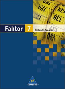 Faktor. Mathematik - Ausgabe 2005: Faktor 7. Mathematik. Schülerband. Realschule. Niedersachsen, Bremen, Hamburg und Schleswig-Holstein - Max Schröder