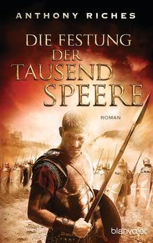 Die Festung der tausend Speere. Roman - Anthony Riches  [Taschenbuch]