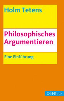 Philosophisches Argumentieren: Eine Einführung - Tetens, Holm