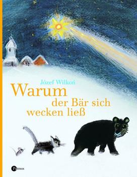 Warum der Bär sich wecken ließ: Eine Weihnachtsgeschichte - Jozef Wilkon