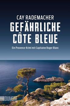 Taschenbücher / Gefährliche Côte Bleue. Ein Provence-Krimi mit Capitaine Roger Blanc (4) - Cay Rademacher  [Taschenbuch]