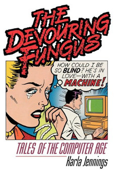 Devouring Fungus: Tales of the Computer Age - Karla, Jennings
