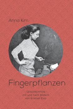 Fingerpflanzen. Mit und nach Bildern von Kristian Evju - Anna Kim [Taschenbuch]