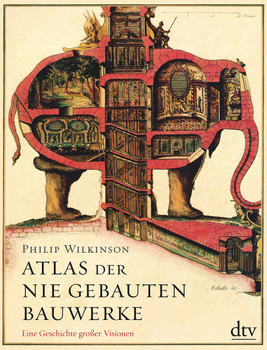 Atlas der nie gebauten Bauwerke. Eine Geschichte großer Visionen - Philip Wilkinson  [Gebundene Ausgabe]