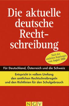 Die aktuelle deutsche Rechtschreibung. Nach den amtlichen Regelungen vom August 2006