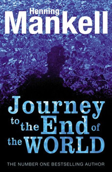 The Journey to the End of the World (Joel Gustafson Stories, Band 4) - Mankell, Henning
