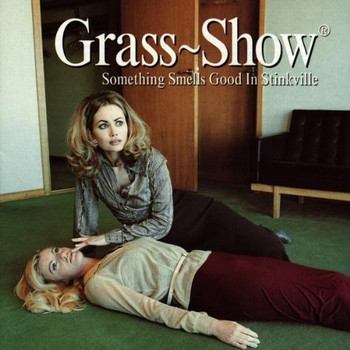 Grass Show - Something Smells Good in Stin