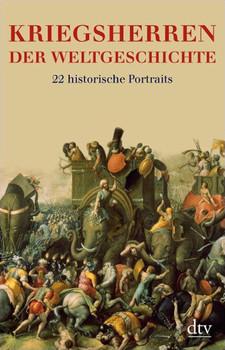 Kriegsherren der Weltgeschichte: 22 historische Porträts: 22 historische Portraits - Stig Förster