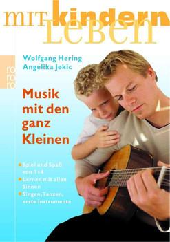 Musik mit den ganz Kleinen: Spiel und Spaß von 1-4. Lernen mit allen Sinnen. Singen, Tanzen, erste Instrumente (mit kindern leben) - Wolfgang Hering