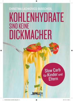 Kohlenhydrate sind keine Dickmacher: Slow Carb für Kinder und Eltern - Christina Lachkovics-Budschedl [Taschenbuch]
