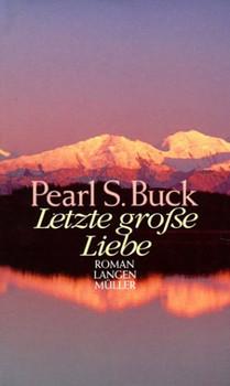 Letzte große Liebe - Pearl S. Buck