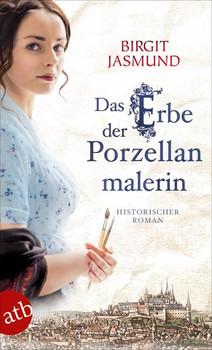 Das Erbe der Porzellanmalerin. Historischer Roman - Birgit Jasmund  [Taschenbuch]