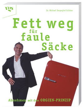 Fett weg für faule Säcke - Abnehmen mit dem Orgien-Prinzip - Michael Despeghel