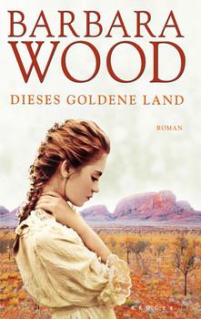 Dieses goldene Land: Roman - Barbara Wood