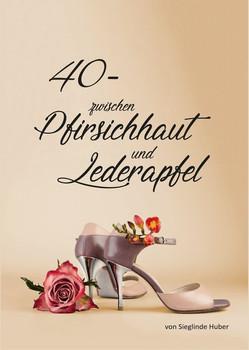 40 - zwischen Pfirsichhaut und Lederapfel - Sieglinde Huber  [Taschenbuch]
