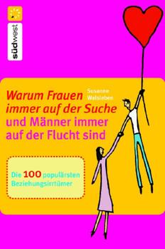 Warum Frauen immer auf der Suche und Männer immer auf der Flucht sind. Die 100 populärsten Beziehungsirrtümer - Susanne Walsleben