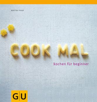 COOK MAL. kochen für beginner - Martina Frank