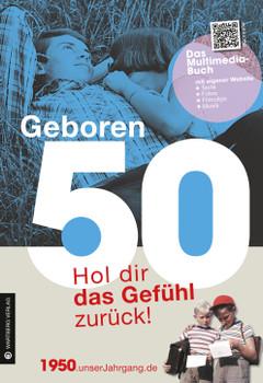 Geboren 50 - Das Multimedia Buch: Hol dir das Gefühl zurück! - Helmut Gerhard