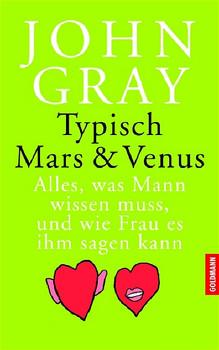Typisch Mars & Venus. Alles, was Mann wissen muss, und wie Frau es ihm sagen kann - John Gray