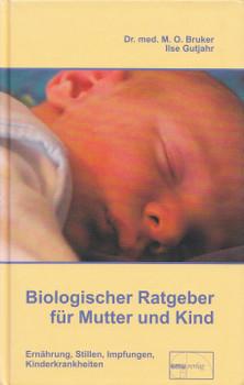Biologischer Ratgeber für Mutter und Kind: Ernährung, Stillen, Impfungen, Kinderkrankheiten - Max Otto Bruker [Gebundene Ausgabe, 17. Auflage 2010]
