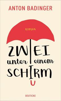 Zwei unter einem Schirm. Roman - Anton Badinger  [Taschenbuch]