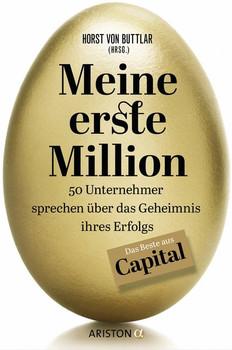 Meine erste Million. 50 Unternehmer sprechen über das Geheimnis ihres Erfolgs - Das Beste aus Capital [Gebundene Ausgabe]