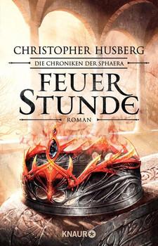 Feuerstunde. Die Chroniken der Sphaera - Christopher B. Husberg  [Taschenbuch]