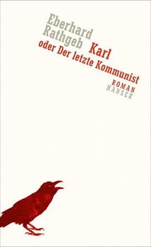 Karl, oder der letzte Kommunist. Roman - Eberhard Rathgeb  [Gebundene Ausgabe]