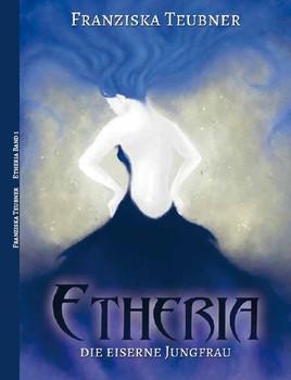 Etheria. Die eiserne Jungfrau - Franziska Teubner  [Taschenbuch]