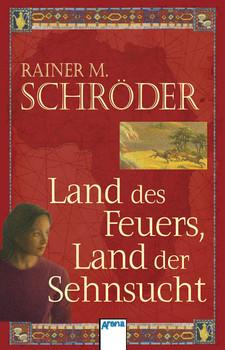 Land des Feuers, Land der Sehnsucht - Rainer M. Schröder
