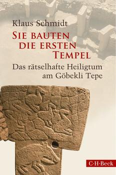 Sie bauten die ersten Tempel: Das rätselhafte Heiligtum am Göbekli Tepe - Klaus Schmidt [Gebundene Ausgabe]