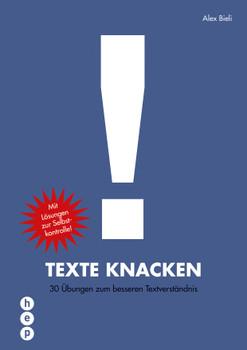 Texte knacken: 30 Übungen zum besseren Textverständnis - Bieli, Alex