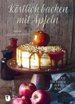 Köstlich backen mit Äpfeln. Rezepte für Kuchen, Gebäck und mehr - Andrea Natschke-Hofmann  [Gebundene Ausgabe]