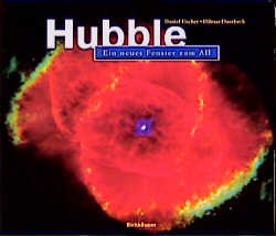 Hubble. Ein neues Fenster zum All - Daniel Fischer