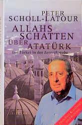 Allahs Schatten über Atatürk. Die Türkei in der Zerreißprobe. Zwischen Kurdistan und Kosovo - Peter Scholl-Latour