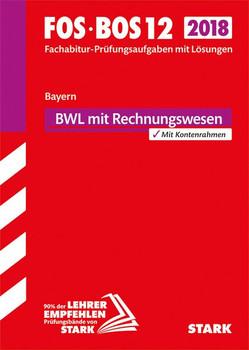 Abiturprüfung FOS/BOS Bayern - Betriebswirtschaftslehre mit Rechnungswesen 12. Klasse [Taschenbuch]
