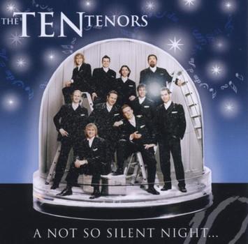 the Ten Tenors - A Not So Silent Night...