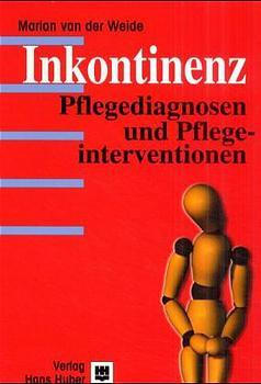 Inkontinenz: Pflegediagnosen und Pflegeinterventionen - Marian van der Weide